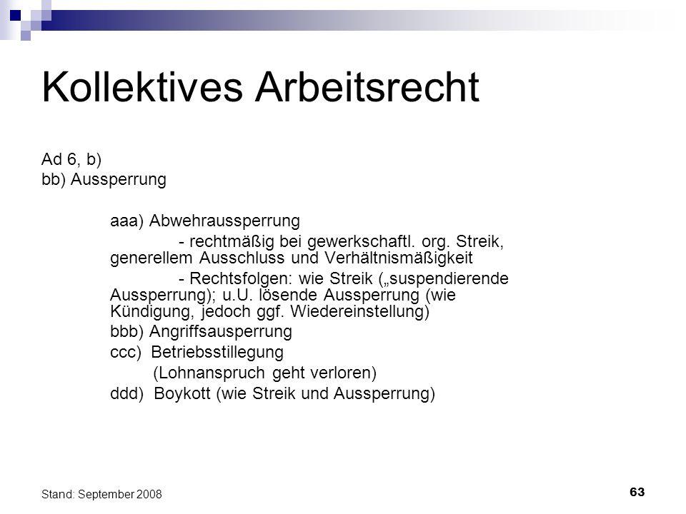 63 Stand: September 2008 Kollektives Arbeitsrecht Ad 6, b) bb) Aussperrung aaa) Abwehraussperrung - rechtmäßig bei gewerkschaftl. org. Streik, generel