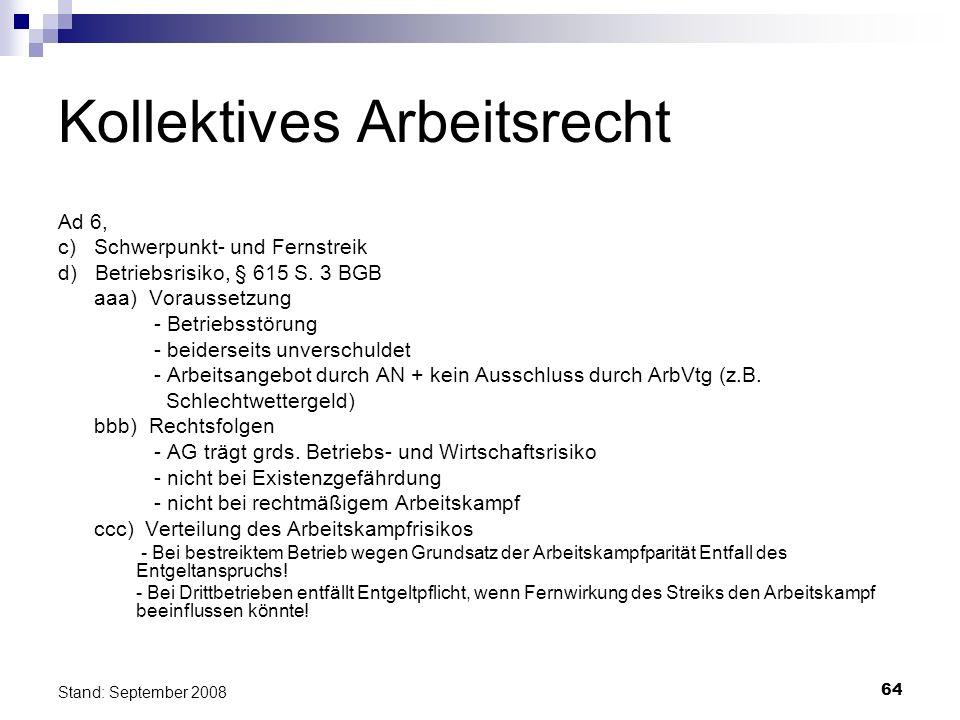 64 Stand: September 2008 Kollektives Arbeitsrecht Ad 6, c) Schwerpunkt- und Fernstreik d) Betriebsrisiko, § 615 S. 3 BGB aaa) Voraussetzung - Betriebs