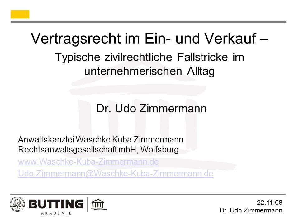 22.11.08 Dr.Udo Zimmermann Anbahnung und Abschluss des Vertrages Wer muss was beweisen.
