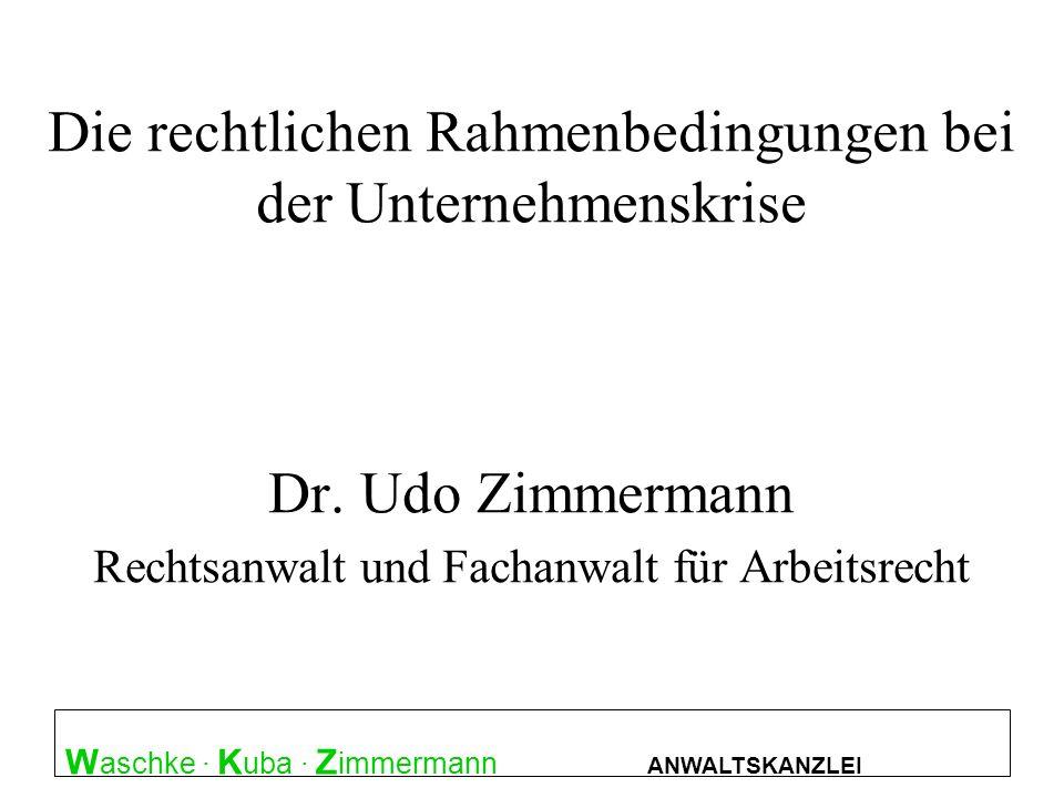 W aschke · K uba · Z immermann ANWALTSKANZLEI Die rechtlichen Rahmenbedingungen bei der Unternehmenskrise Dr. Udo Zimmermann Rechtsanwalt und Fachanwa