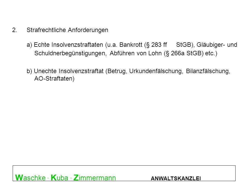 W aschke · K uba · Z immermann ANWALTSKANZLEI Überblick : Straftatbestände 2.Strafrechtliche Anforderungen a) Echte Insolvenzstraftaten (u.a. Bankrott