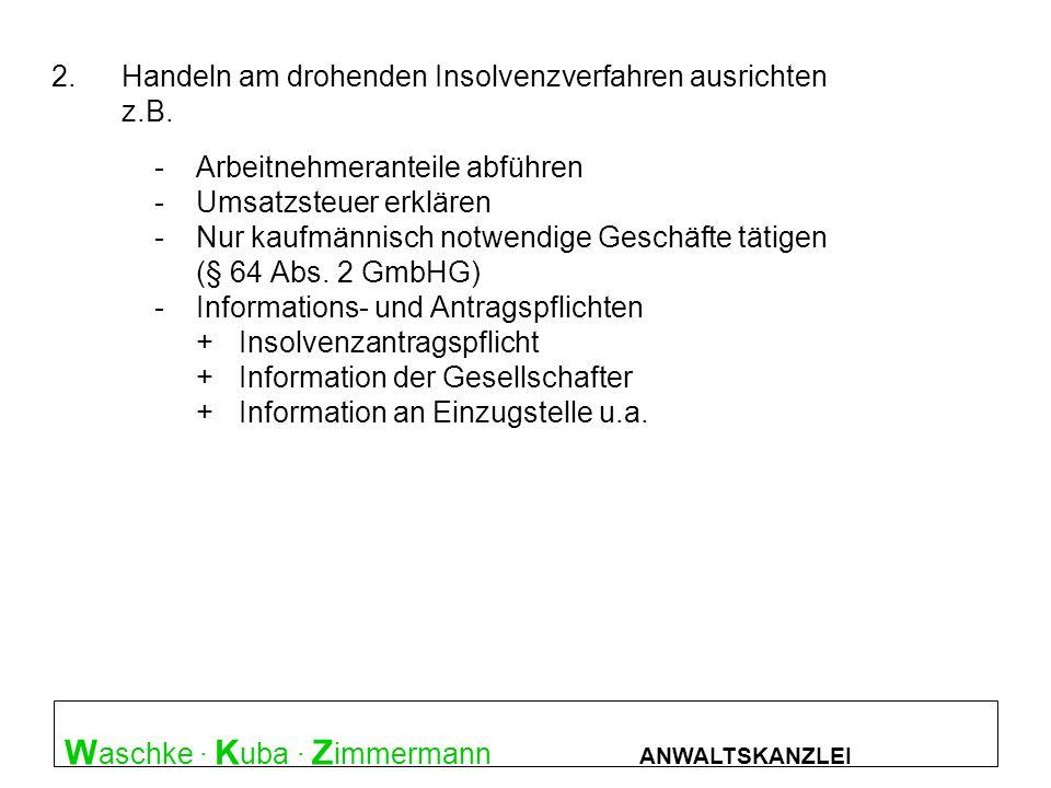 W aschke · K uba · Z immermann ANWALTSKANZLEI Überblick : Straftatbestände 2.Handeln am drohenden Insolvenzverfahren ausrichten z.B. -Arbeitnehmerante