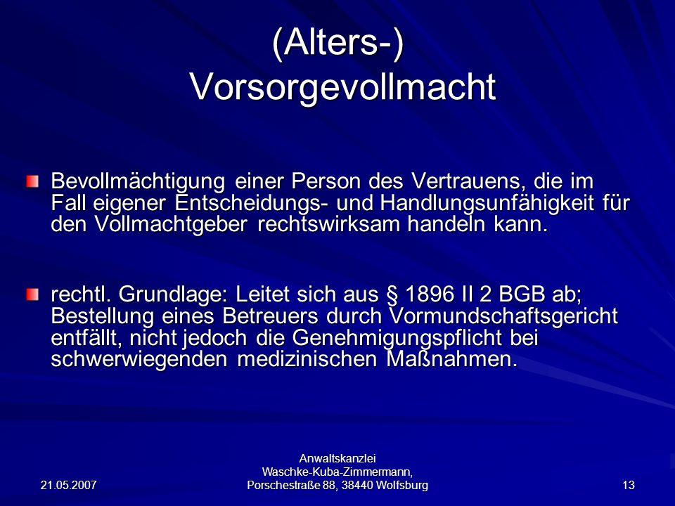 21.05.2007 Anwaltskanzlei Waschke-Kuba-Zimmermann, Porschestraße 88, 38440 Wolfsburg 13 (Alters-) Vorsorgevollmacht Bevollmächtigung einer Person des