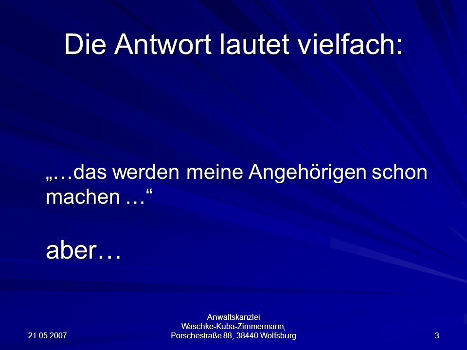 21.05.2007 Anwaltskanzlei Waschke-Kuba-Zimmermann, Porschestraße 88, 38440 Wolfsburg 14 Welche Form muss die Vorsorgevollmacht haben.
