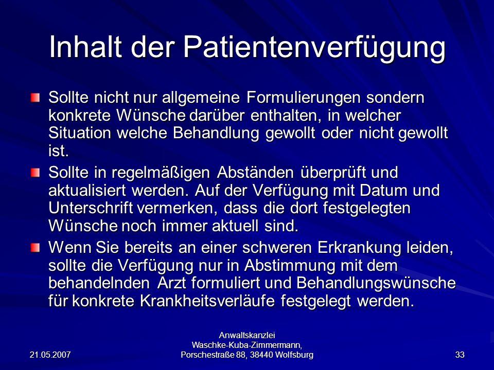 21.05.2007 Anwaltskanzlei Waschke-Kuba-Zimmermann, Porschestraße 88, 38440 Wolfsburg 33 Inhalt der Patientenverfügung Sollte nicht nur allgemeine Form