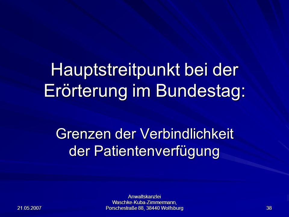 21.05.2007 Anwaltskanzlei Waschke-Kuba-Zimmermann, Porschestraße 88, 38440 Wolfsburg 38 Hauptstreitpunkt bei der Erörterung im Bundestag: Grenzen der