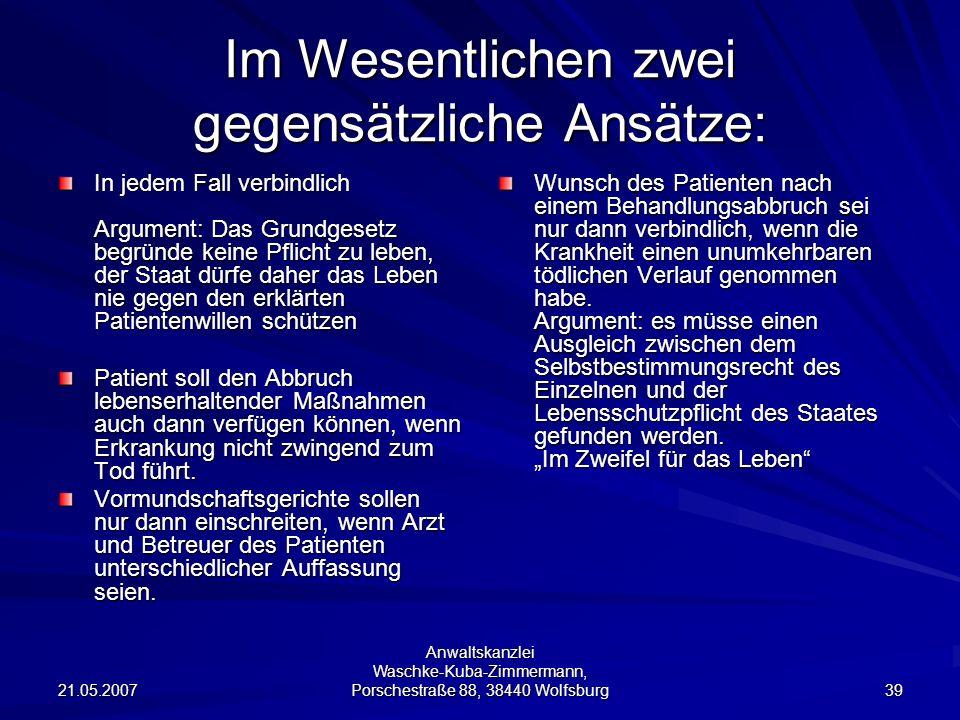 21.05.2007 Anwaltskanzlei Waschke-Kuba-Zimmermann, Porschestraße 88, 38440 Wolfsburg 39 Im Wesentlichen zwei gegensätzliche Ansätze: In jedem Fall ver