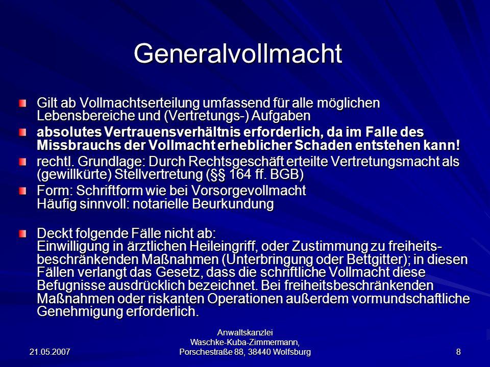 21.05.2007 Anwaltskanzlei Waschke-Kuba-Zimmermann, Porschestraße 88, 38440 Wolfsburg 8 Generalvollmacht Gilt ab Vollmachtserteilung umfassend für alle