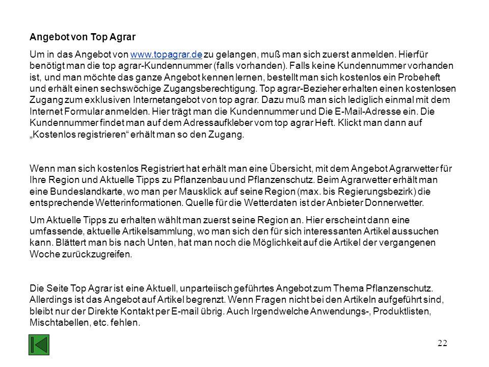 22 Angebot von Top Agrar Um in das Angebot von www.topagrar.de zu gelangen, muß man sich zuerst anmelden. Hierfür benötigt man die top agrar-Kundennum