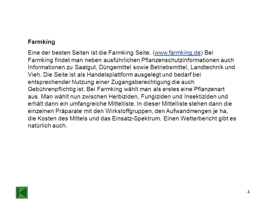 4 Farmking Eine der besten Seiten ist die Farmking Seite. (www.farmking.de) Bei Farmking findet man neben ausführlichen Pflanzenschutzinformationen au