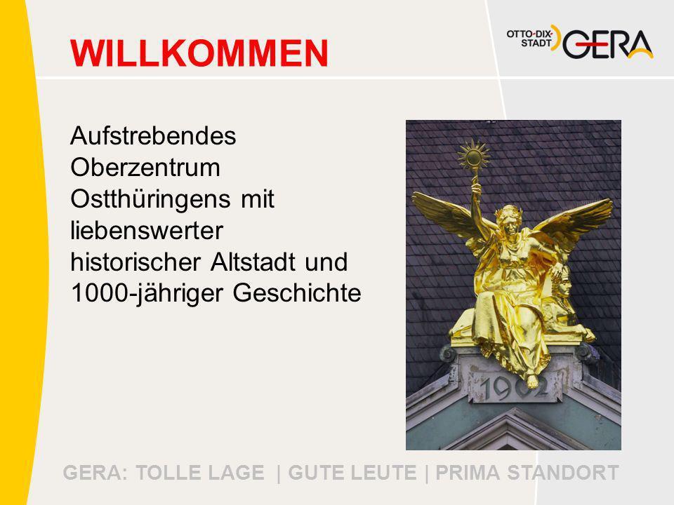 GERA: TOLLE LAGE | GUTE LEUTE | PRIMA STANDORT WILLKOMMEN Aufstrebendes Oberzentrum Ostthüringens mit liebenswerter historischer Altstadt und 1000-jähriger Geschichte