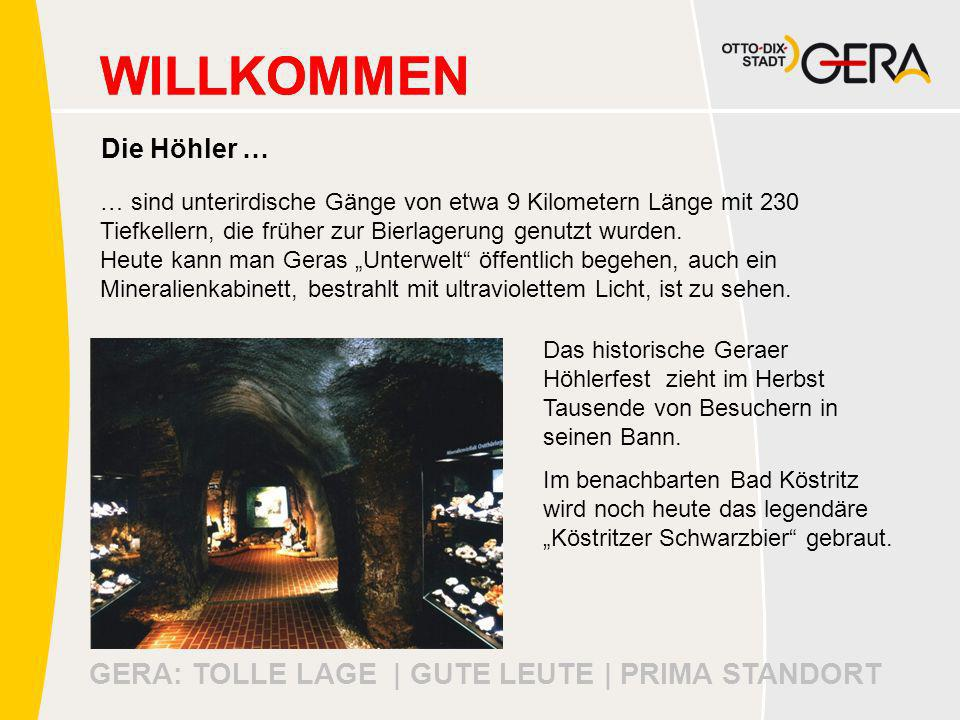 GERA: TOLLE LAGE | GUTE LEUTE | PRIMA STANDORT WILLKOMMEN Die Höhler … … sind unterirdische Gänge von etwa 9 Kilometern Länge mit 230 Tiefkellern, die früher zur Bierlagerung genutzt wurden.