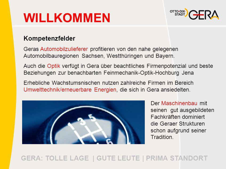 GERA: TOLLE LAGE | GUTE LEUTE | PRIMA STANDORT WILLKOMMEN Kompetenzfelder Geras Automobilzulieferer profitieren von den nahe gelegenen Automobilbauregionen Sachsen, Westthüringen und Bayern.