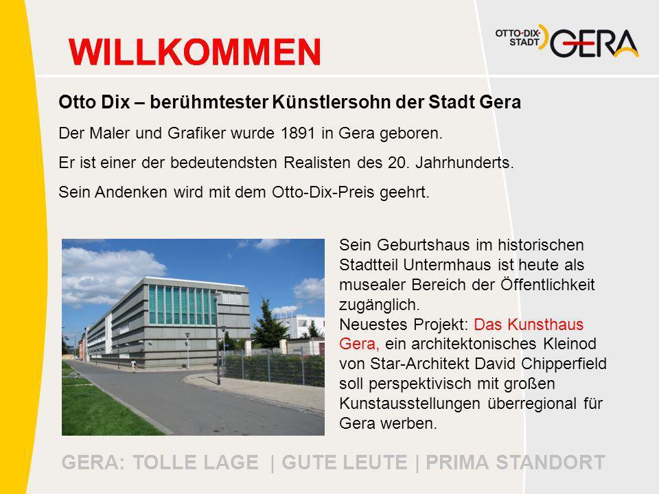 GERA: TOLLE LAGE | GUTE LEUTE | PRIMA STANDORT WILLKOMMEN Otto Dix – berühmtester Künstlersohn der Stadt Gera Der Maler und Grafiker wurde 1891 in Gera geboren.