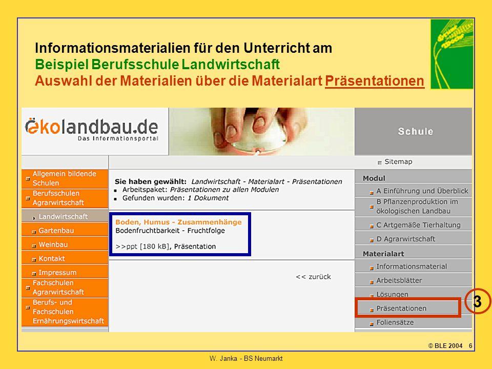 © BLE 2004 6 W. Janka - BS Neumarkt Informationsmaterialien für den Unterricht am Beispiel Berufsschule Landwirtschaft Auswahl der Materialien über di