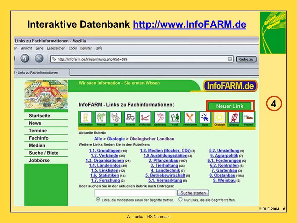 © BLE 2004 8 W. Janka - BS Neumarkt Interaktive Datenbank http://www.InfoFARM.dehttp://www.InfoFARM.de 4