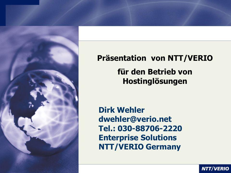 Präsentation von NTT/VERIO für den Betrieb von Hostinglösungen Dirk Wehler dwehler@verio.net Tel.: 030-88706-2220 Enterprise Solutions NTT/VERIO Germa