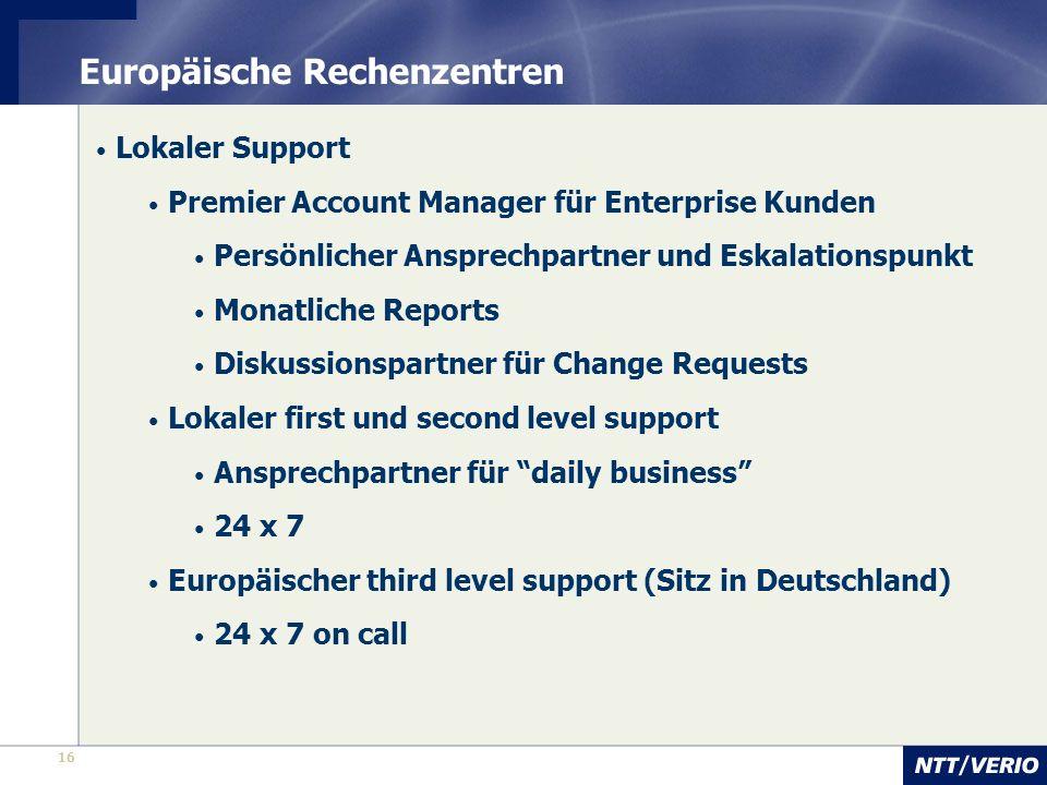 16 Europäische Rechenzentren Lokaler Support Premier Account Manager für Enterprise Kunden Persönlicher Ansprechpartner und Eskalationspunkt Monatlich