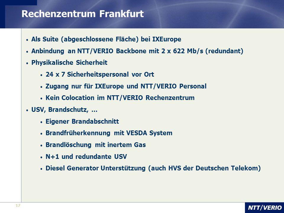 17 Rechenzentrum Frankfurt Als Suite (abgeschlossene Fläche) bei IXEurope Anbindung an NTT/VERIO Backbone mit 2 x 622 Mb/s (redundant) Physikalische S