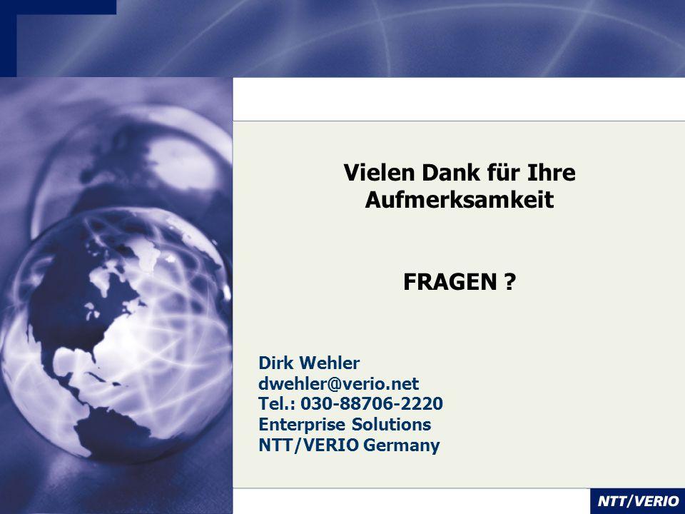 Vielen Dank für Ihre Aufmerksamkeit FRAGEN ? Dirk Wehler dwehler@verio.net Tel.: 030-88706-2220 Enterprise Solutions NTT/VERIO Germany