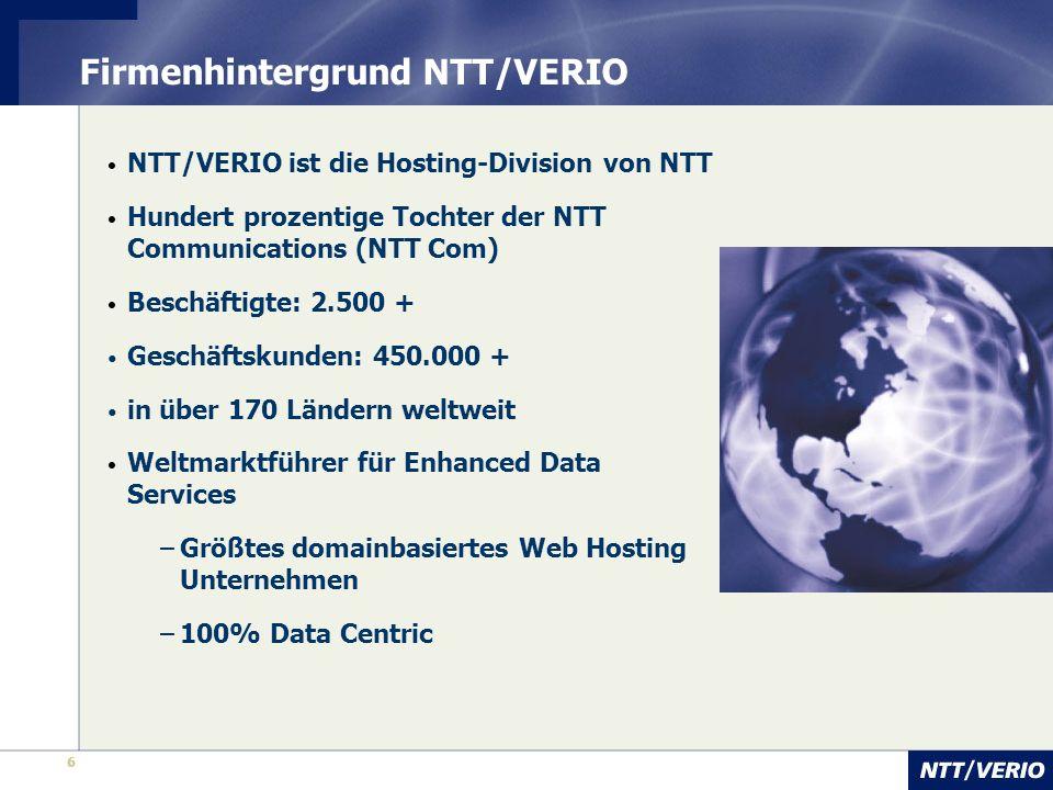6 6 Firmenhintergrund NTT/VERIO NTT/VERIO ist die Hosting-Division von NTT Hundert prozentige Tochter der NTT Communications (NTT Com) Beschäftigte: 2
