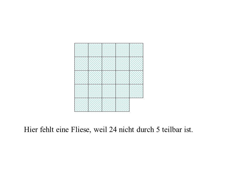 Hier fehlt eine Fliese, weil 24 nicht durch 5 teilbar ist.