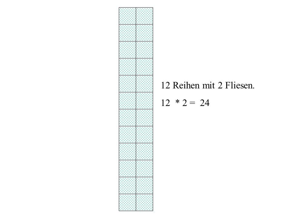 12 Reihen mit 2 Fliesen. 12 * 2 = 24