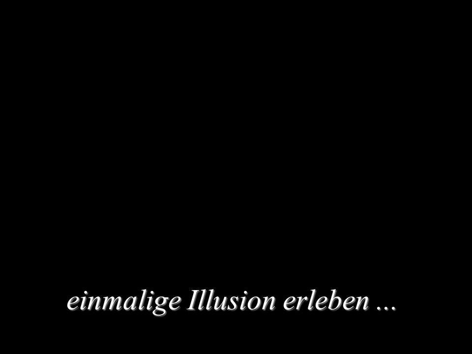 einmalige Illusion erleben...