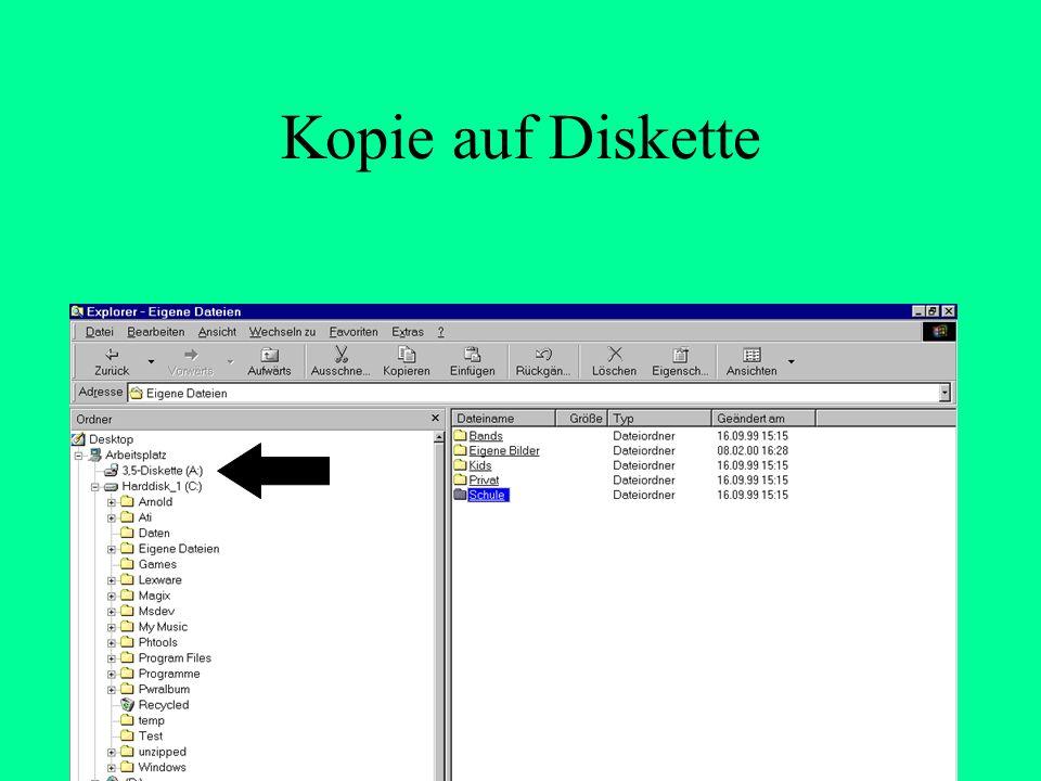Kopie einer Datei auf die Diskette Im Explorer die entsprechende Datei suchen, z.B.