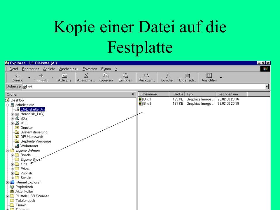 Kopie einer Datei auf die Festplatte Im Explorer Laufwerk a: anklicken der Inhalt der Diskette wird angezeigt Im rechten Fenster Laufwerk Ordner von Laufwerk c: suchen +Kästchen anklicken, dann gehen die Unterordner auf Datei anklicken, festhalten und rüberziehen