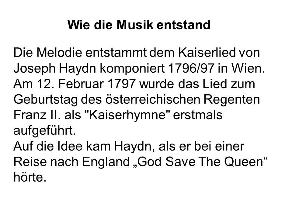 Die Melodie entstammt dem Kaiserlied von Joseph Haydn komponiert 1796/97 in Wien. Am 12. Februar 1797 wurde das Lied zum Geburtstag des österreichisch