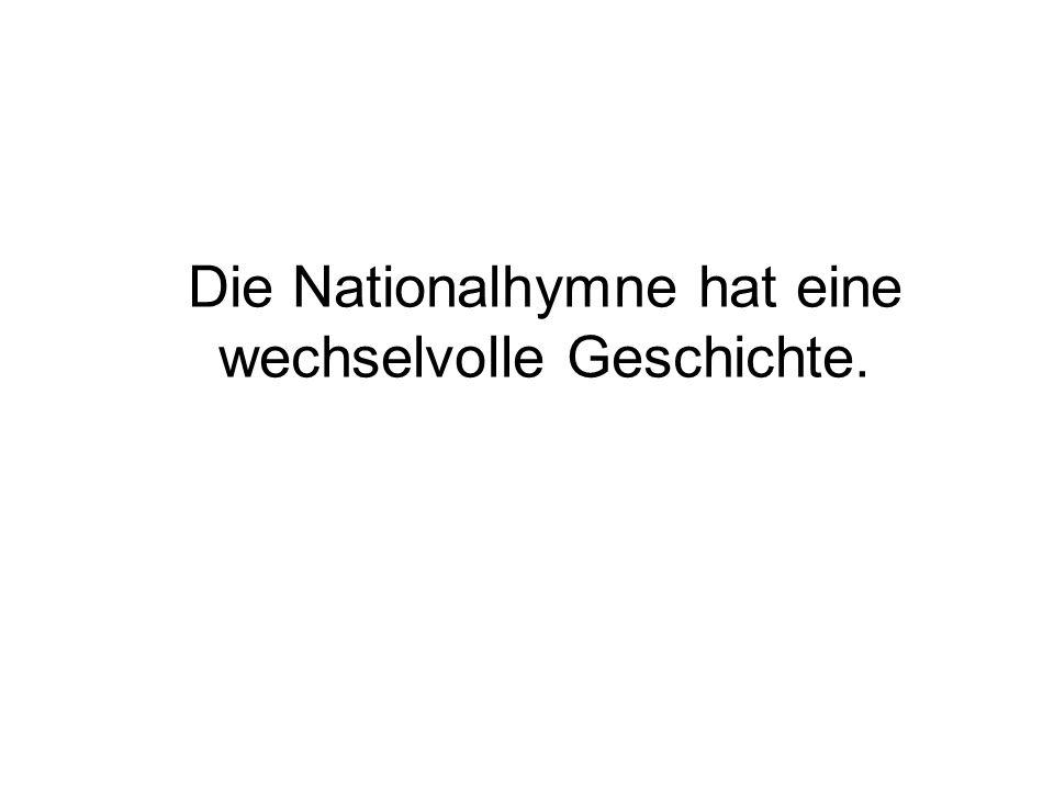 Die Nationalhymne hat eine wechselvolle Geschichte.