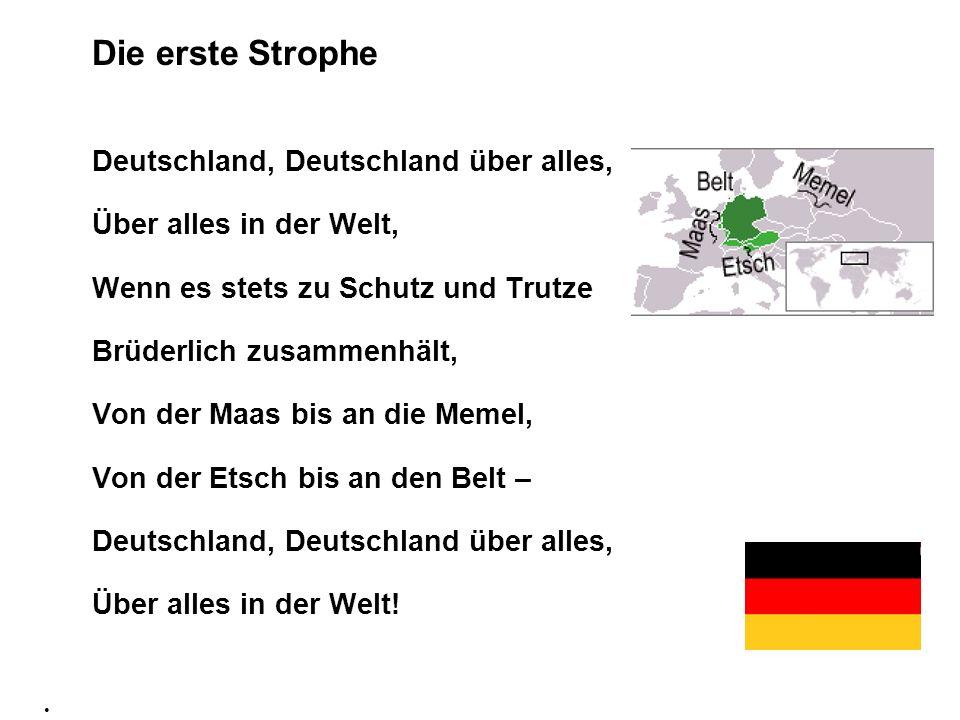 Die erste Strophe Deutschland, Deutschland über alles, Über alles in der Welt, Wenn es stets zu Schutz und Trutze Brüderlich zusammenhält, Von der Maa