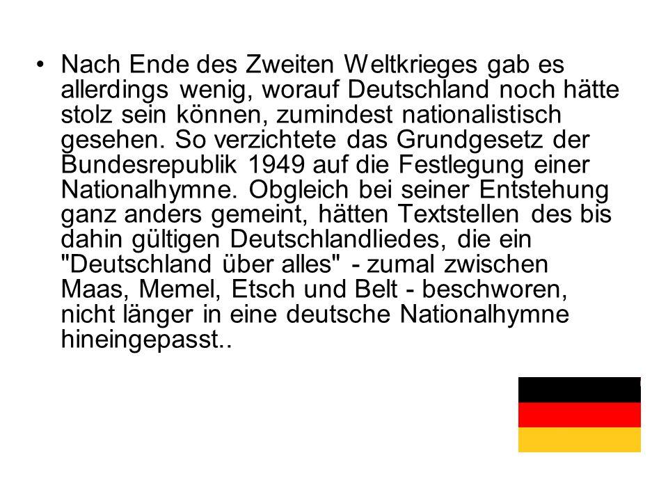 Nach Ende des Zweiten Weltkrieges gab es allerdings wenig, worauf Deutschland noch hätte stolz sein können, zumindest nationalistisch gesehen. So verz