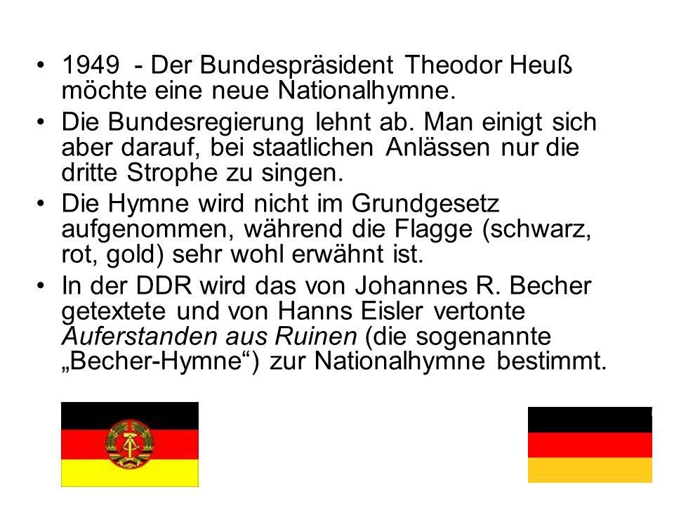 1949 - Der Bundespräsident Theodor Heuß möchte eine neue Nationalhymne. Die Bundesregierung lehnt ab. Man einigt sich aber darauf, bei staatlichen Anl