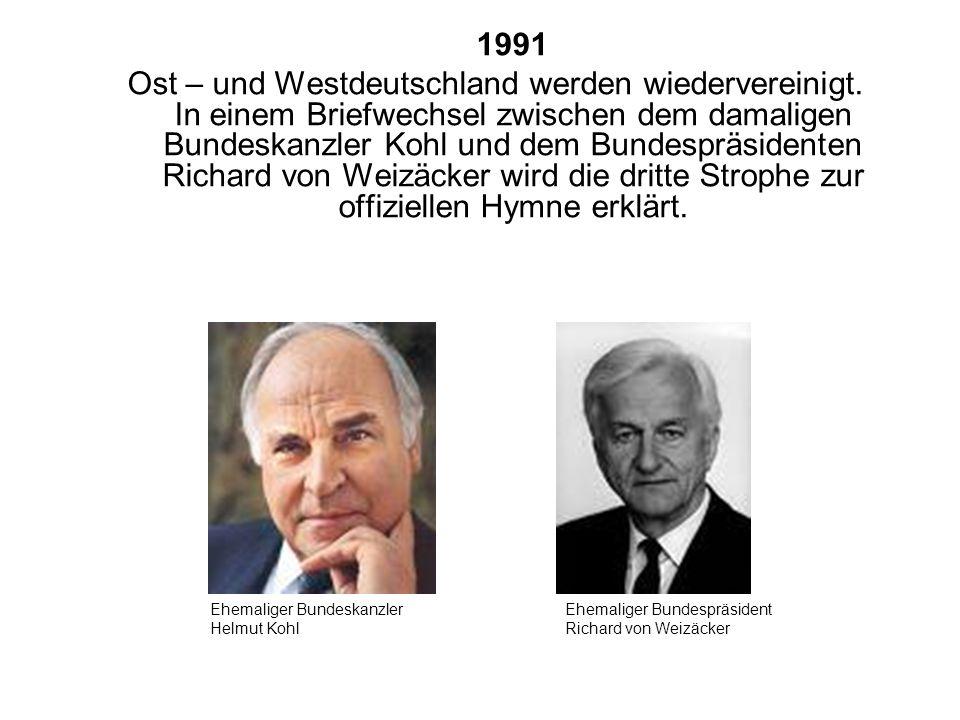 1991 Ost – und Westdeutschland werden wiedervereinigt. In einem Briefwechsel zwischen dem damaligen Bundeskanzler Kohl und dem Bundespräsidenten Richa