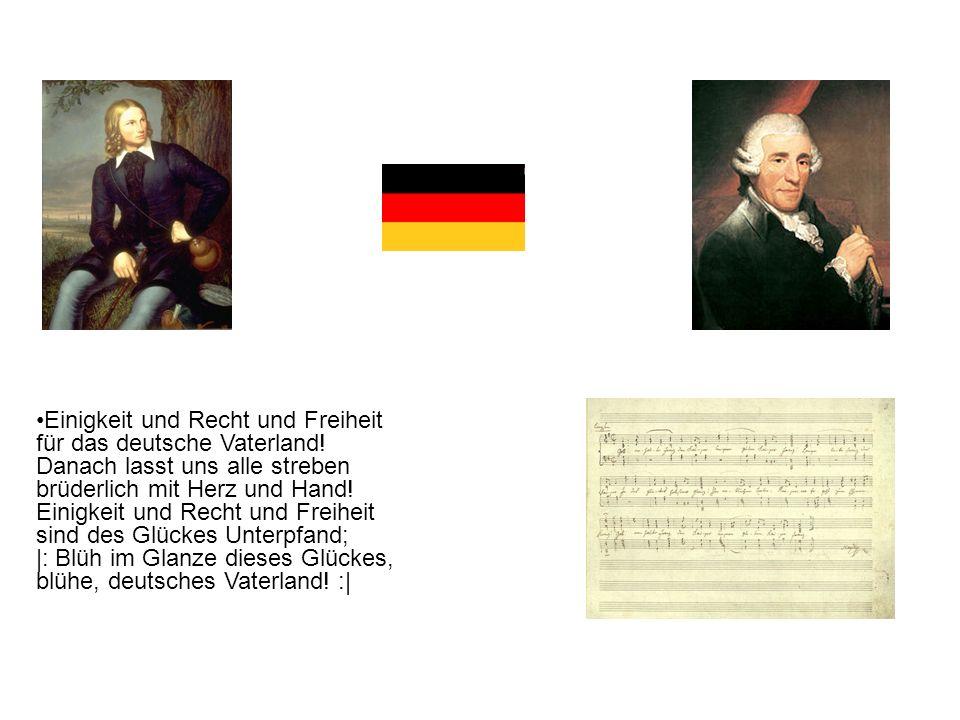 Einigkeit und Recht und Freiheit für das deutsche Vaterland! Danach lasst uns alle streben brüderlich mit Herz und Hand! Einigkeit und Recht und Freih