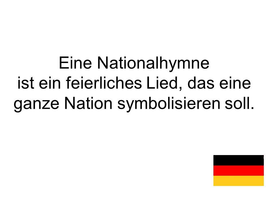 Eine Nationalhymne ist ein feierliches Lied, das eine ganze Nation symbolisieren soll.