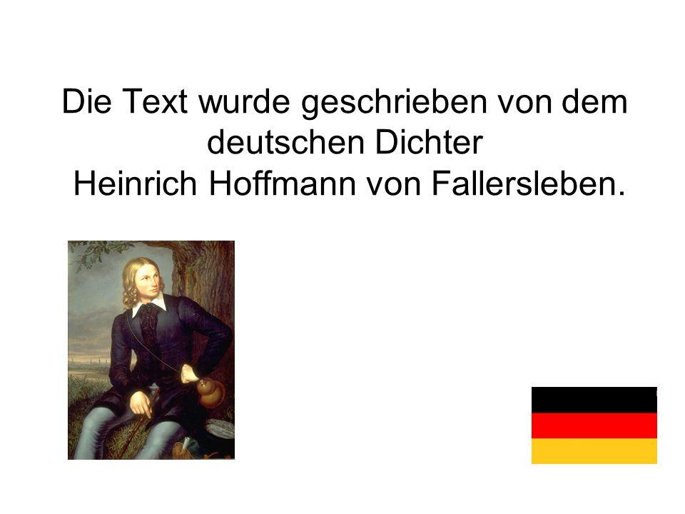 Die Text wurde geschrieben von dem deutschen Dichter Heinrich Hoffmann von Fallersleben.