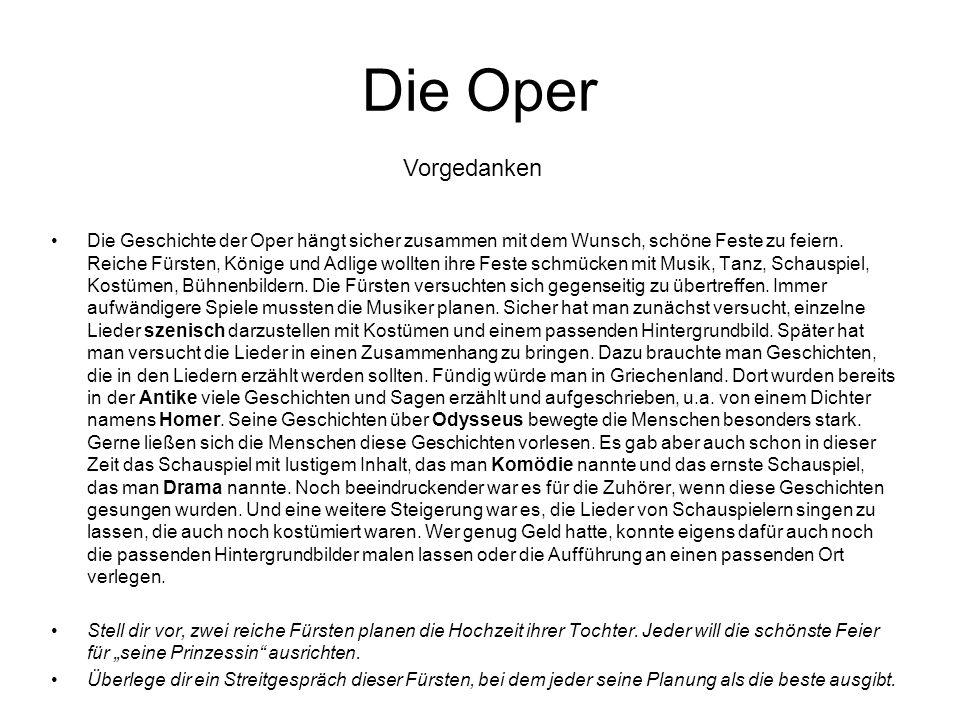 Die Geschichte der Oper hängt sicher zusammen mit dem Wunsch, schöne Feste zu feiern.