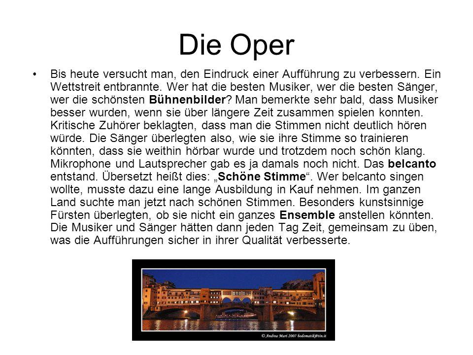 Die Oper Bis heute versucht man, den Eindruck einer Aufführung zu verbessern.