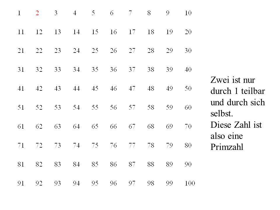 Zwei ist nur durch 1 teilbar und durch sich selbst. Diese Zahl ist also eine Primzahl