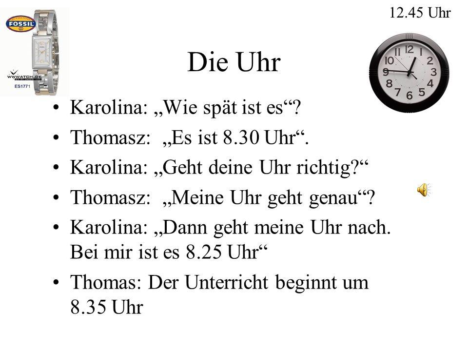 Die Uhr Karolina: Wie spät ist es.Thomasz: Es ist 8.30 Uhr.