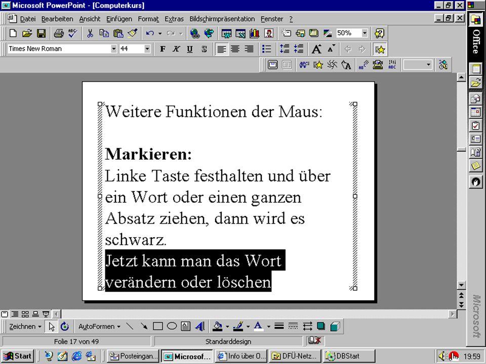 Weitere Funktionen der Maus: Markieren: Linke Taste festhalten und über ein Wort oder einen ganzen Absatz ziehen, dann wird es schwarz.