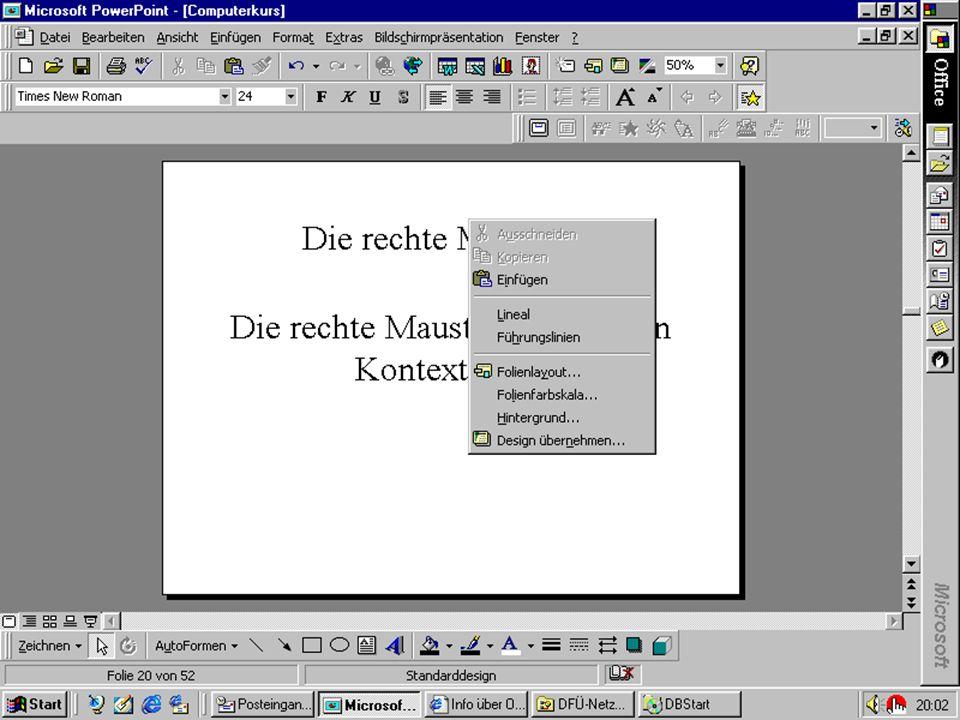 Die rechte Maustaste Die rechte Maustaste öffnet ein Kontextmenü