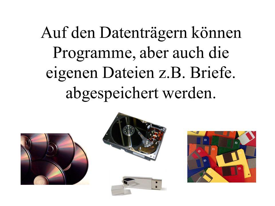 Auf den Datenträgern können Programme, aber auch die eigenen Dateien z.B.