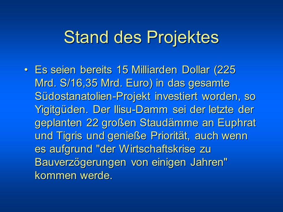 Stand des Projektes Es seien bereits 15 Milliarden Dollar (225 Mrd. S/16,35 Mrd. Euro) in das gesamte Südostanatolien-Projekt investiert worden, so Yi