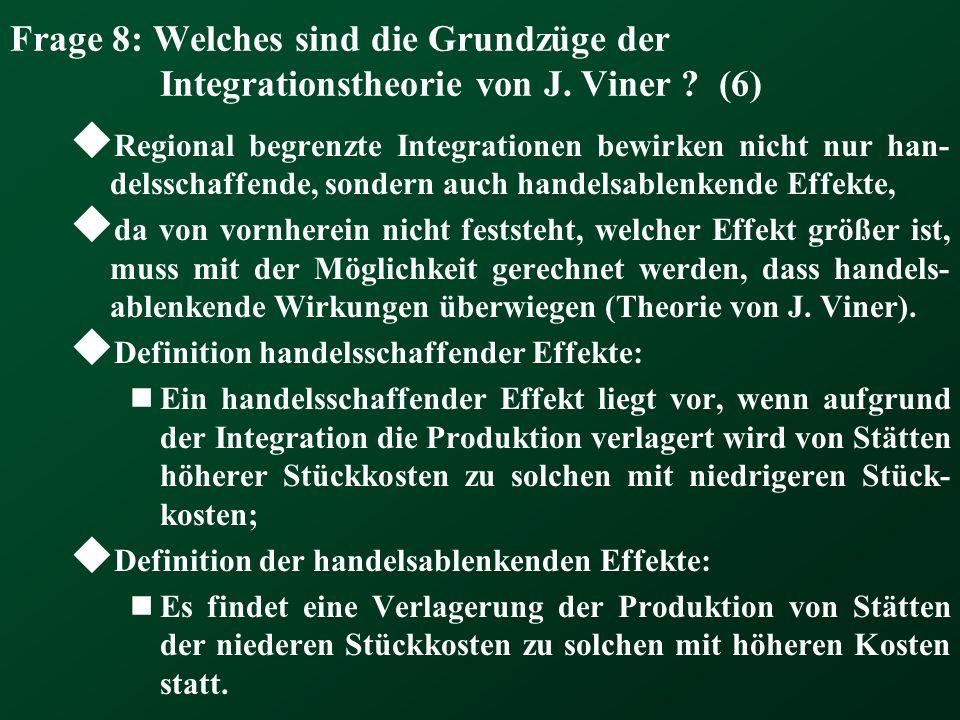 Frage 8: Welches sind die Grundzüge der Integrationstheorie von J. Viner ? (6) Regional begrenzte Integrationen bewirken nicht nur han- delsschaffende