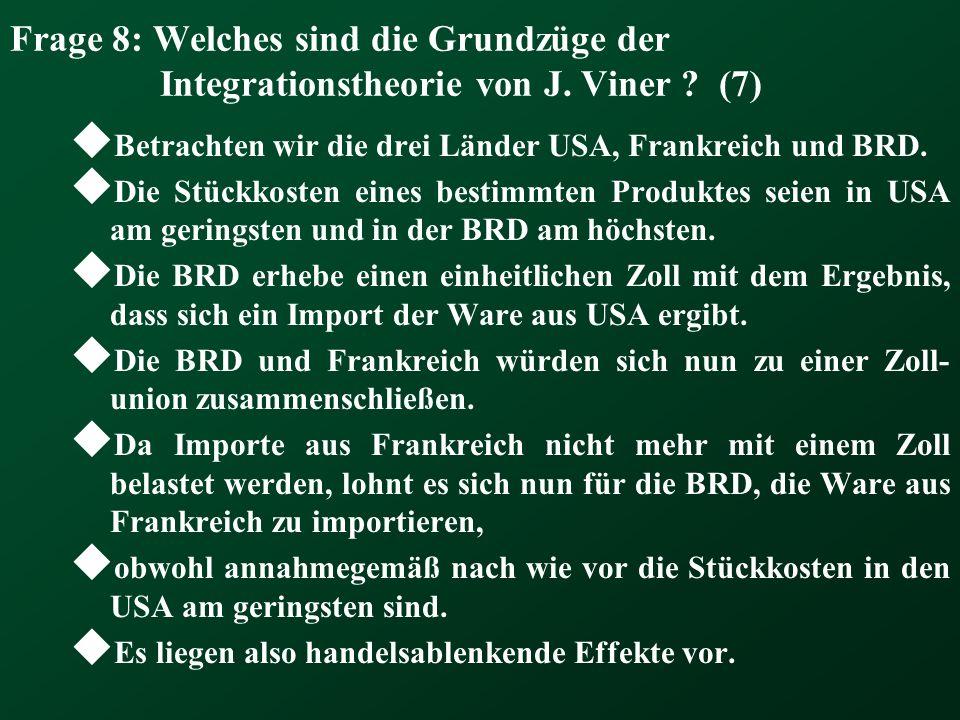 Frage 8: Welches sind die Grundzüge der Integrationstheorie von J. Viner ? (7) Betrachten wir die drei Länder USA, Frankreich und BRD. Die Stückkosten