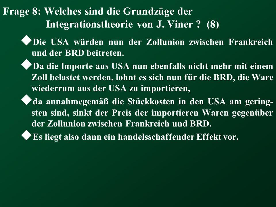 Frage 8: Welches sind die Grundzüge der Integrationstheorie von J. Viner ? (8) Die USA würden nun der Zollunion zwischen Frankreich und der BRD beitre
